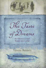 The Taste of Dreams: An Obsession with Russia and Caviar by Vanora Bennett...