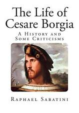 The Life of Cesare Borgia : A History and Some Criticisms by Raphael Sabatini...