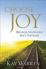 Choose Joy : Because Happiness Isn't Enough by Kay Warren (2012, Hardcover)