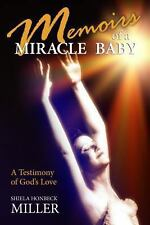 Memoirs of a Miracle Baby : A Testimony of God's Love by Shiela Miller (2013,...