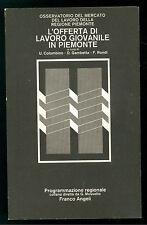 AA. VV. L'OFFERTA DI LAVORO GIOVANILE IN PIEMONTE FRANCO ANGELI 1981 SOCIOLOGIA