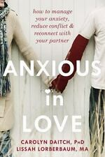 Anxious in Love : How to Manage Your Anxiety, Reduce Conflict, and Reconnect