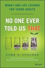 No One Ever Told Us That : Money and Life Lessons for Young Adults by John D....