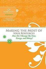 Making the Most of Your Resources: How Do I Manage My Time, Energy, and Money? (