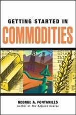 GETTING STARTED IN COMMODITIES by George Fontanills *NEW PAPERBACK*