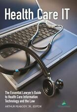 Health Care IT : The Essential Lawyer's Guide to Health Care Information Technol