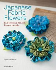 Japanese Fabric Flowers : 65 Decorative Kanzashi Flowers to Make by Sylvie...