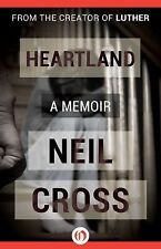 Heartland : A Memoir by Neil Cross (2015, Paperback)