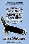 The Decline of American Liberalism (Independent Studies in Political Economy)