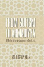 From Sufism to Ahmadiyya : A Muslim Minority Movement in South Asia by Adil...