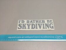 i'd rather be skydiving VINYL DECAL STICKER CAR TRUCK WINDOW BUMPER