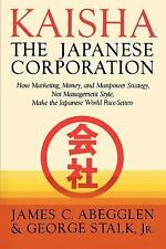 Kaisha, the Japanese Corporation : How Marketing, Money, and Manpower...