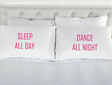Sleep All Day Dance All Night pair Pink White pillow cases teeangers gift pillow