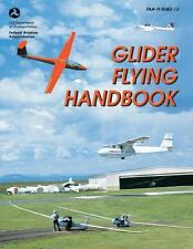 Glider Flying Handbook (FAA-H-8083-13) by U. S. Department Transportation and...
