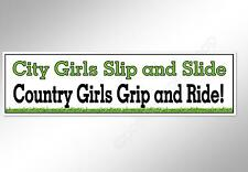 Funny car bumper sticker City Girls Slip and Slide, Country Girls Grip and Ride.