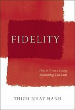 Fidelity : How to Create a Loving Relationship That Lasts by Thich Nhat Hanh...
