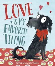 Love Is My Favorite Thing by Emma Chichester Clark (2015, Hardcover)