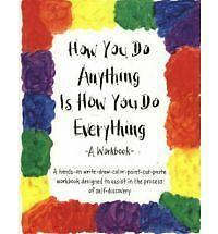 How You Do Anything is How You Do Everything: A Workbo