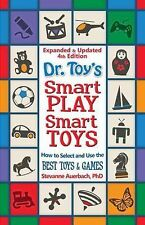 Dr. Toy's SMART PLAY / SMART TOYS : How to Select and Use the Best Toys and...
