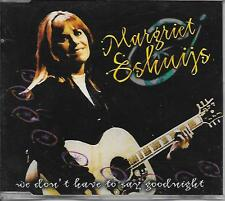 MARGRIET ESHUIJS - We don't have to say goodnight CD-MAXI 4TR Holland 1996