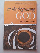 IN THE BEGINNING GOD by William M. Logan THE MEANING OF GENESIS I-XI 1961 pb