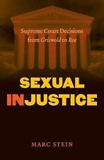 Sexual Injustice: Supreme Court Decisions from Griswold to Roe, Stein, Marc, Goo