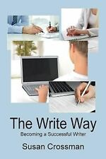 The Write Way : Becoming a Successful Writer by Susan Crossman (2014, Paperback)