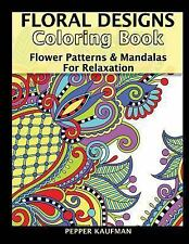 Floral Designs Coloring Book: Flower Patterns and Mandalas for Relaxation by...