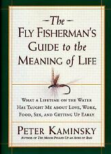 The Fly Fisherman's Guide to the Meaning of Life : What a Lifetime on the...