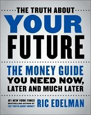 The Truth about Your Future : The Money Guide You Need Now, Later and Much...