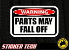 WARNING PARTS MAY FALL OFF STICKER DECAL SUITS DRIFT DRAG RACE RALLY CAR TURBO