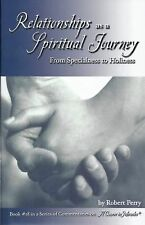 Relationships as a Spiritual Journey : From Specialness to Holiness by Robert...