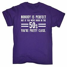 Nobody Is Perfect Born In The 50s You're Pretty Close MENS T-SHIRT birthday gift