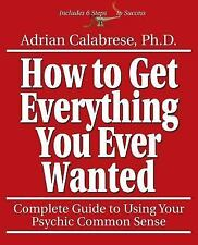 How to Get Everything You Ever Wanted: Complete Guide to Using Your Psychic Comm