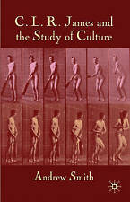 C.L.R. James and the Study of Culture, Smith, Andrew, Excellent Book