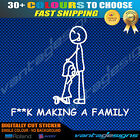 F**K MAKING A FAMILY Funny Car Sticker Decal Anti Stick Figure