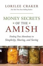 Money Secrets of the Amish : Finding True Abundance in Simplicity, Sharing,...