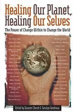 Healing Our Planet, Healing Our Selves : The Power of Change Within to Change...