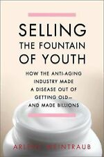 Selling the Fountain of Youth: How the Anti-Aging Industry Made a Disease Out of