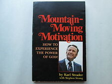 MOUNTAIN-MOVING MOTIVATION by Karl Strader HOW TO EXPERIENCE THE POWER OF GOD