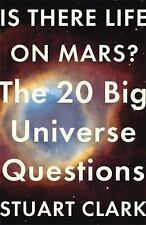 Is There Life on Mars? : The 20 Big Universe Questions by Stuart Clark (2016,...
