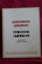 Au doigt et à l'oeil : Autoportrait d'un photographe - Françoise Huguier