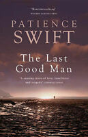 THE LAST GOOD MAN, PATIENCE SWIFT, Used; Very Good Book