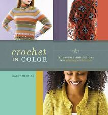 CROCHET IN COLOR TECHNIQUES AND DESIGNS FOR PLAYING WITH COLOR by KATHY MERRICK