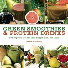 Green Smoothies and Protein Drinks: More Than 50 Recipes to Get Fit, Lose Weight
