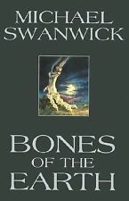 Bones of the Earth 2002 by Michael Swanwick (Hardcover)