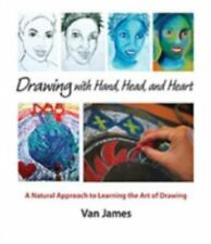 Drawing with Hand, Head, and Heart : A Natural Approach to Learning the Art...