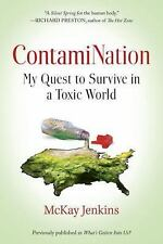 ContamiNation : My Quest to Survive in a Toxic World by McKay Jenkins (2016,...