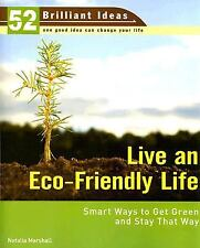 Live an Eco-Friendly Life (52 Brilliant Ideas): Smart Ways to Get Green and Stay