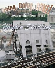 Going! Going! Gone! : Images of the Demolition of Yankee Stadium by Steven...
